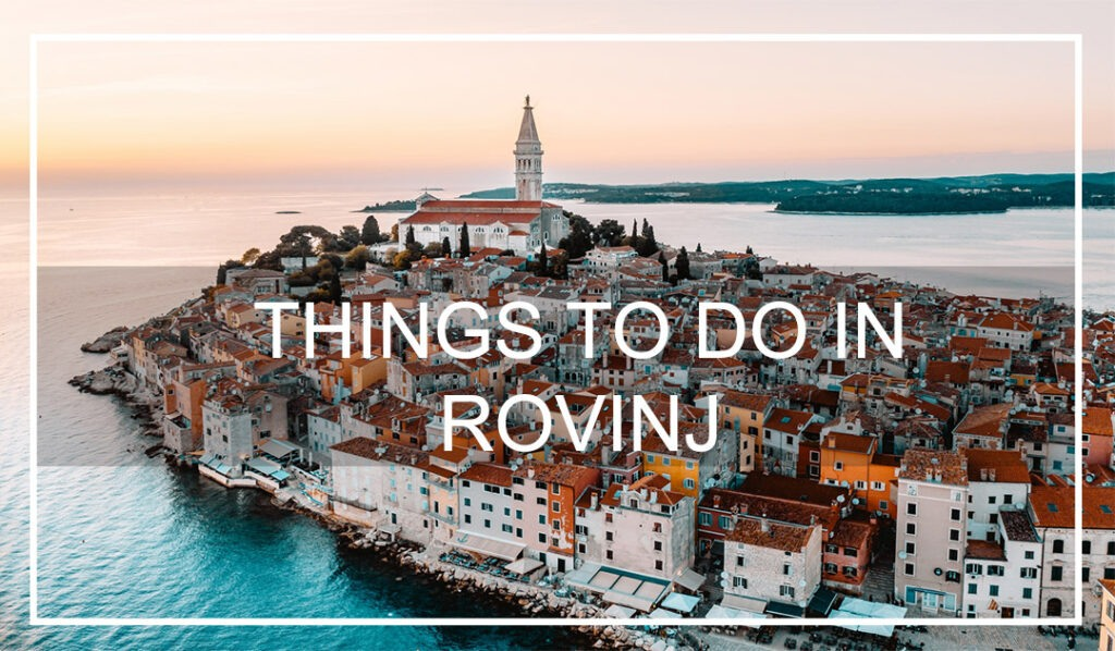 BEST SUMMER THINGS TO DO IN ROVINJ
